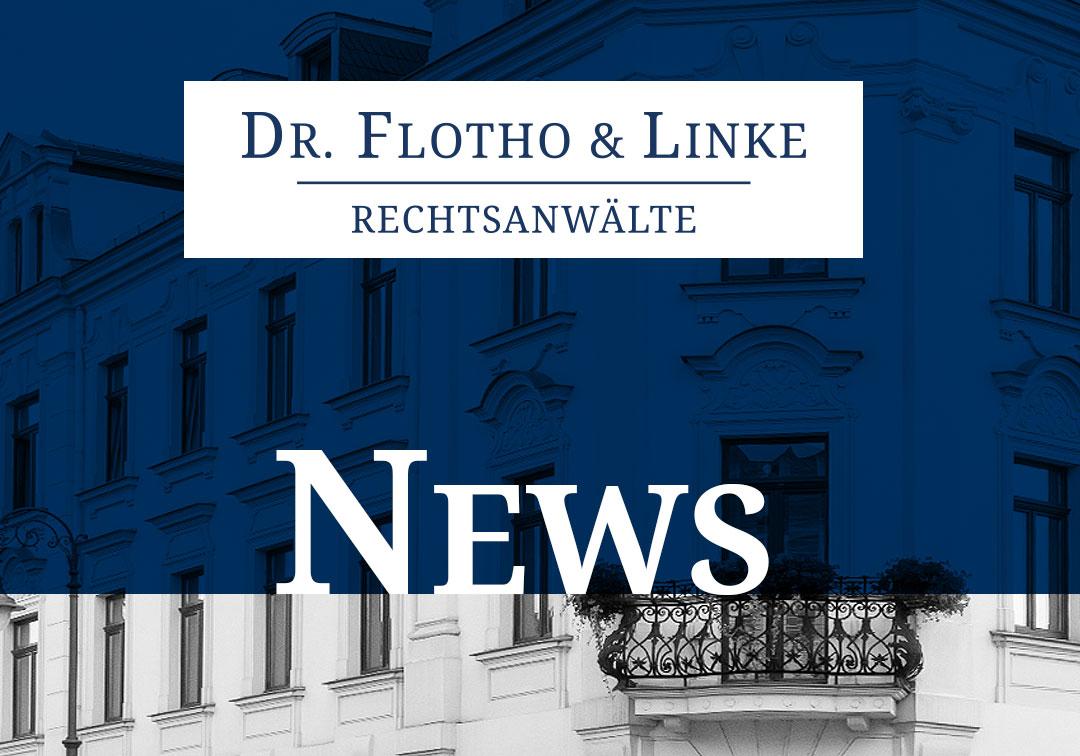 Aktuelles der Rechtsanwaltskanzlei - Dr. Flotho & Linke Rechtsanwälte